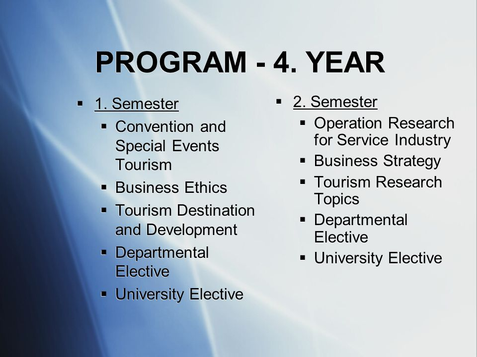 PROGRAM - 4. YEAR  1. Semester  Convention and Special Events Tourism  Business Ethics  Tourism Destination and Development  Departmental Electiv