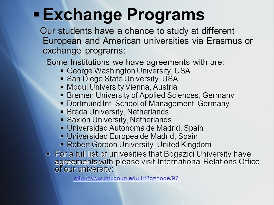  Exchange Programs Our students have a chance to study at different European and American universities via Erasmus or exchange programs: Some Institu