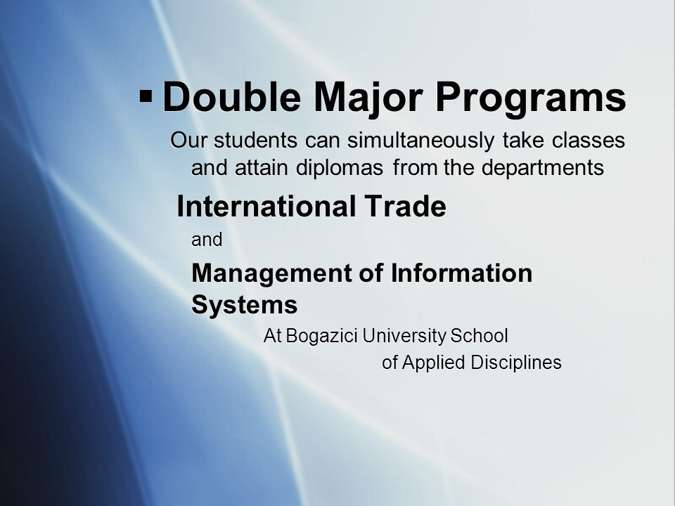  Double Major Programs Our students can simultaneously take classes and attain diplomas from the departments International Trade and Management of In