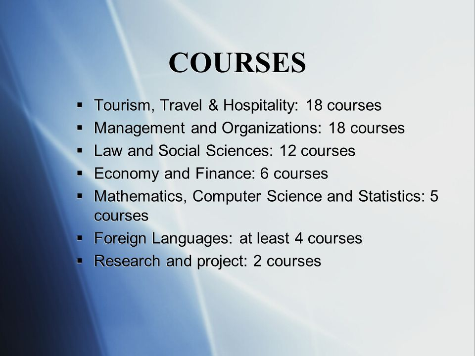 COURSES  Tourism, Travel & Hospitality: 18 courses  Management and Organizations: 18 courses  Law and Social Sciences: 12 courses  Economy and Fin