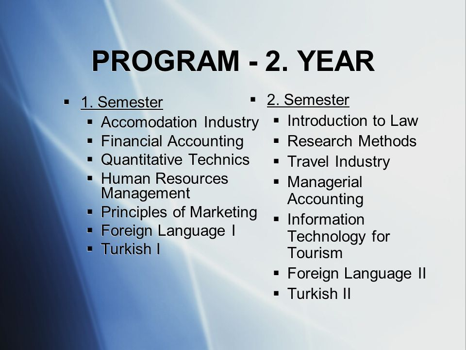 PROGRAM - 2. YEAR  1. Semester  Accomodation Industry  Financial Accounting  Quantitative Technics  Human Resources Management  Principles of Ma