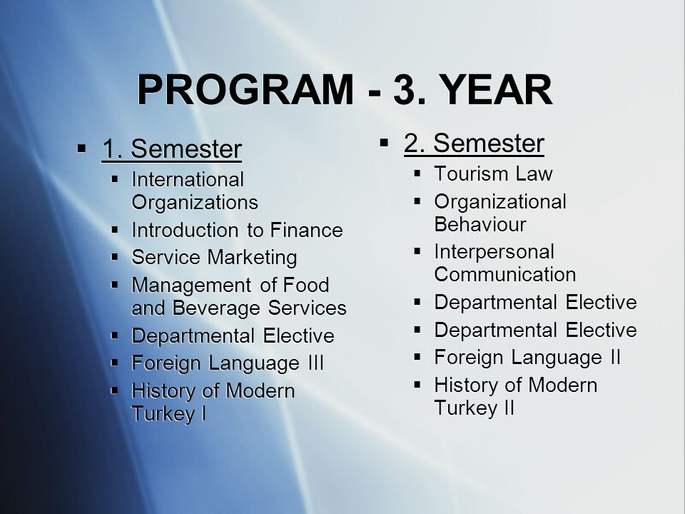 PROGRAM - 3. YEAR  1. Semester  International Organizations  Introduction to Finance  Service Marketing  Management of Food and Beverage Services