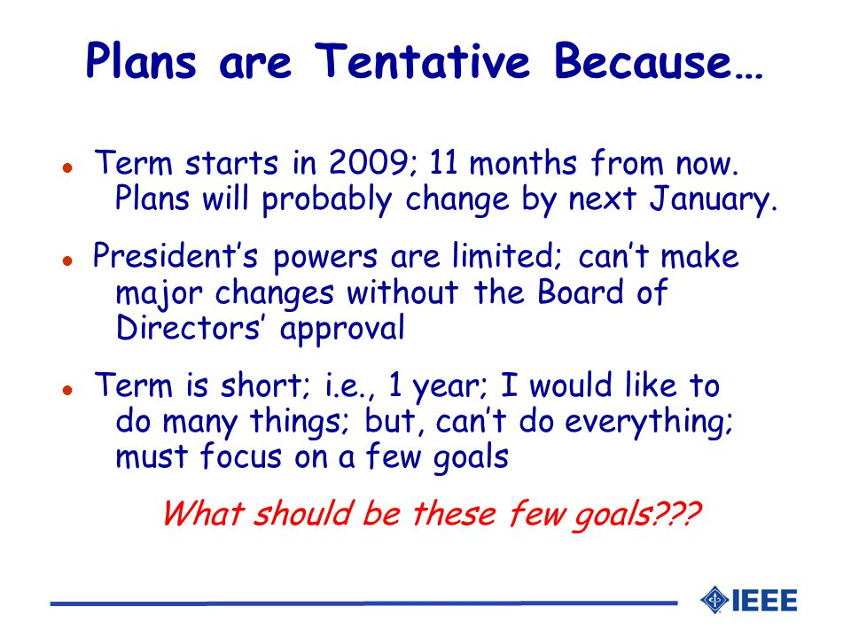 Plans are Tentative Because… l Term starts in 2009; 11 months from now.