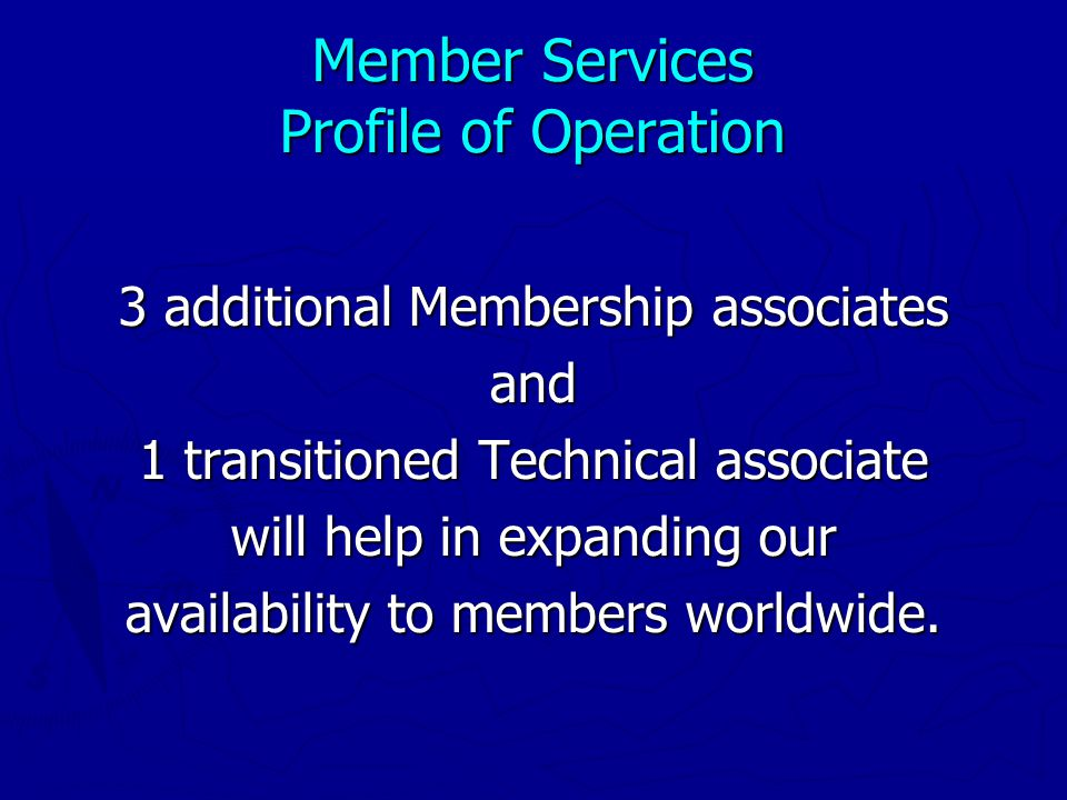 Member Services Profile of Operation 3 additional Membership associates and 1 transitioned Technical associate will help in expanding our availability