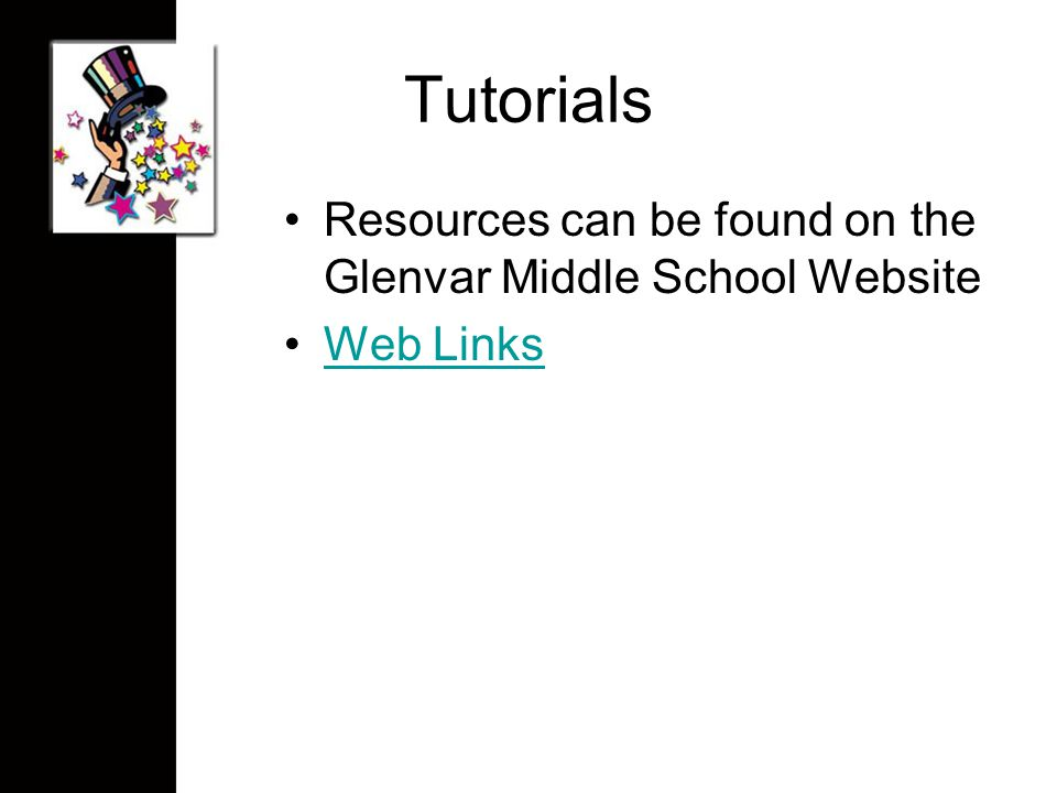 Tutorials Resources can be found on the Glenvar Middle School Website Web Links