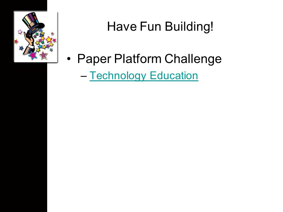 Have Fun Building! Paper Platform Challenge –Technology EducationTechnology Education