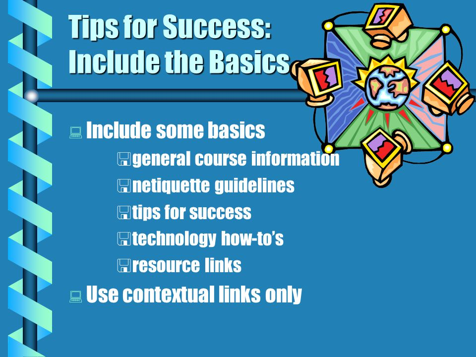 Tips for Success: Design for Readability   Use Basic Design Principles   keep visual simple   leave lots of white space   keep visual organized   create path for eye   make something dominant   divide space in interesting way