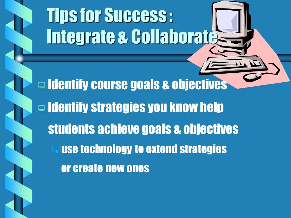 Tips for Success: Design to Use Visuals   Incorporate visual into making meaning clarification emphasis focus navigation
