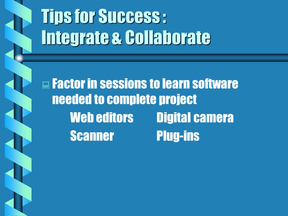 Tips for Success : Integrate & Collaborate   Establish collaboration with others VCCS CourseWare Grants Campus CITGs & TLTRs TAC/ELI Institutes Mentoring
