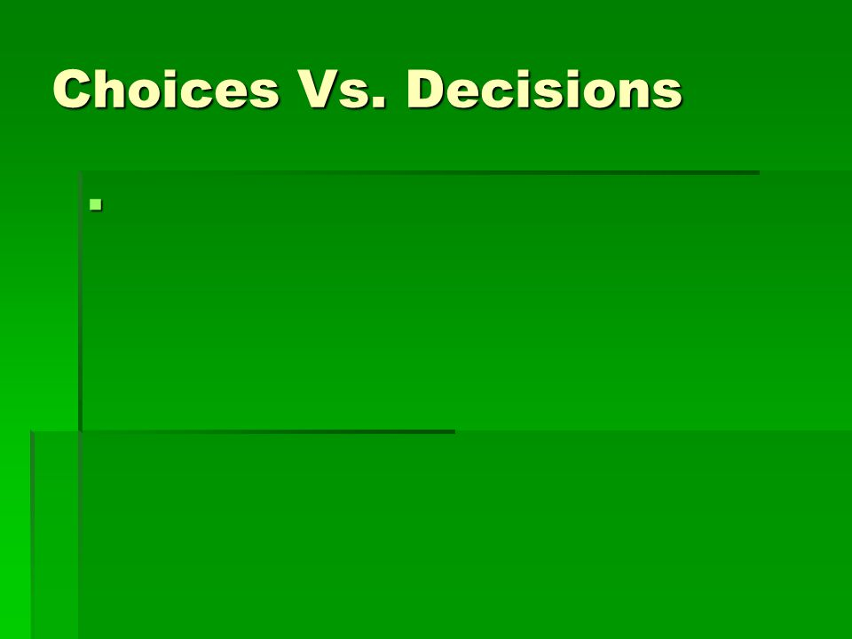 Choices Vs. Decisions 