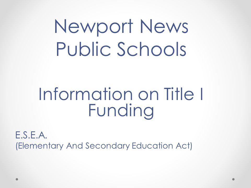 Newport News Public Schools Information on Title I Funding E.S.E.A.