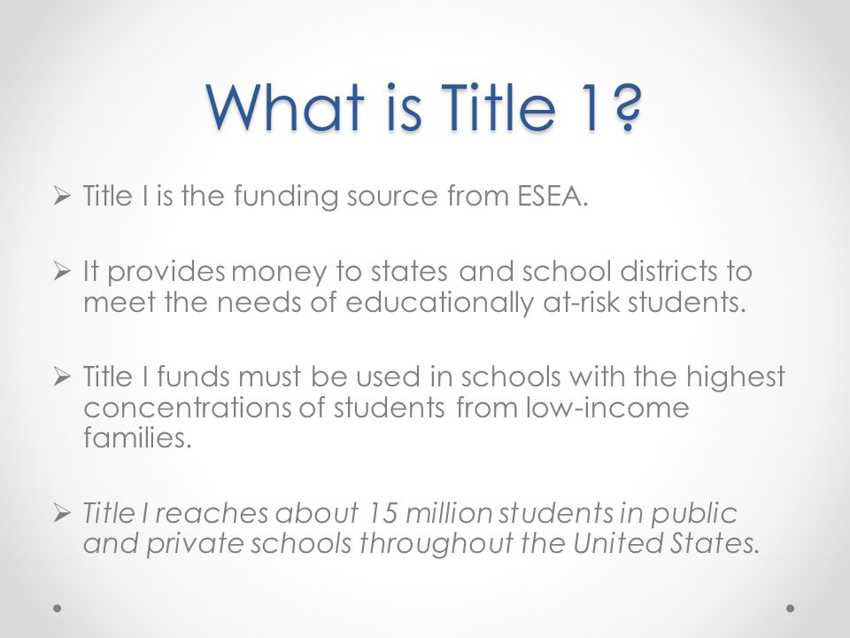 What is Title 1.  Title I is the funding source from ESEA.
