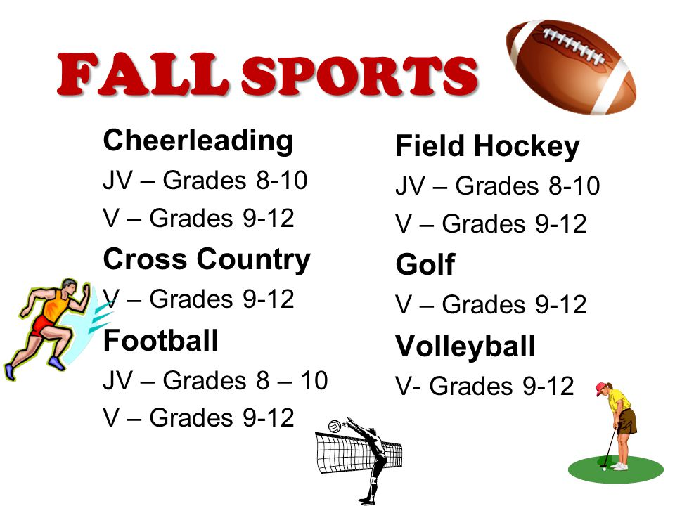 FALL SPORTS Field Hockey JV – Grades 8-10 V – Grades 9-12 Golf V – Grades 9-12 Volleyball V- Grades 9-12 Cheerleading JV – Grades 8-10 V – Grades 9-12 Cross Country V – Grades 9-12 Football JV – Grades 8 – 10 V – Grades 9-12