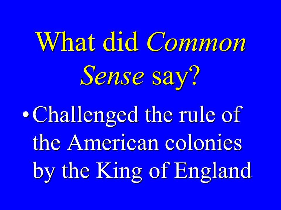 Who wrote Common Sense? Thomas PaineThomas Paine