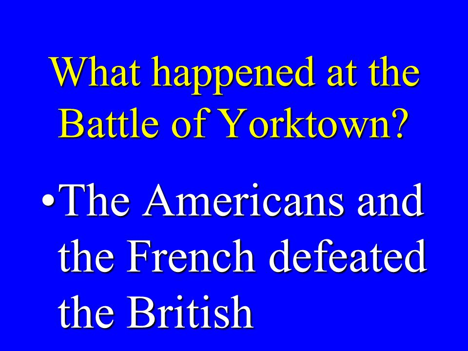 Where did the American Revolution end Yorktown, VirginiaYorktown, Virginia