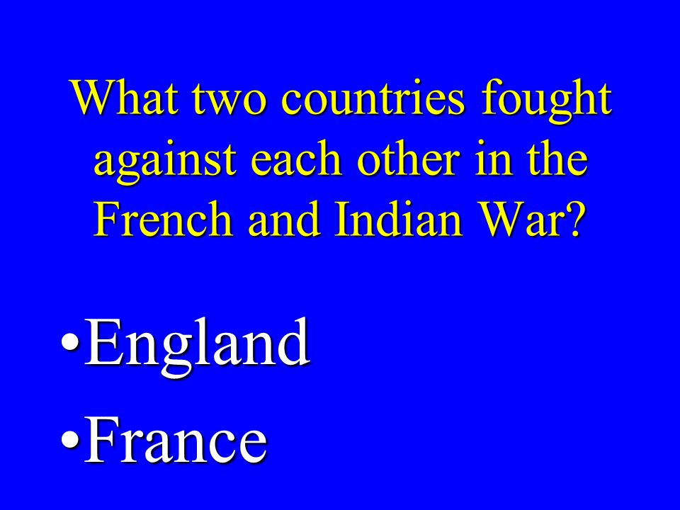 What two countries fought against each other in the French and Indian War.