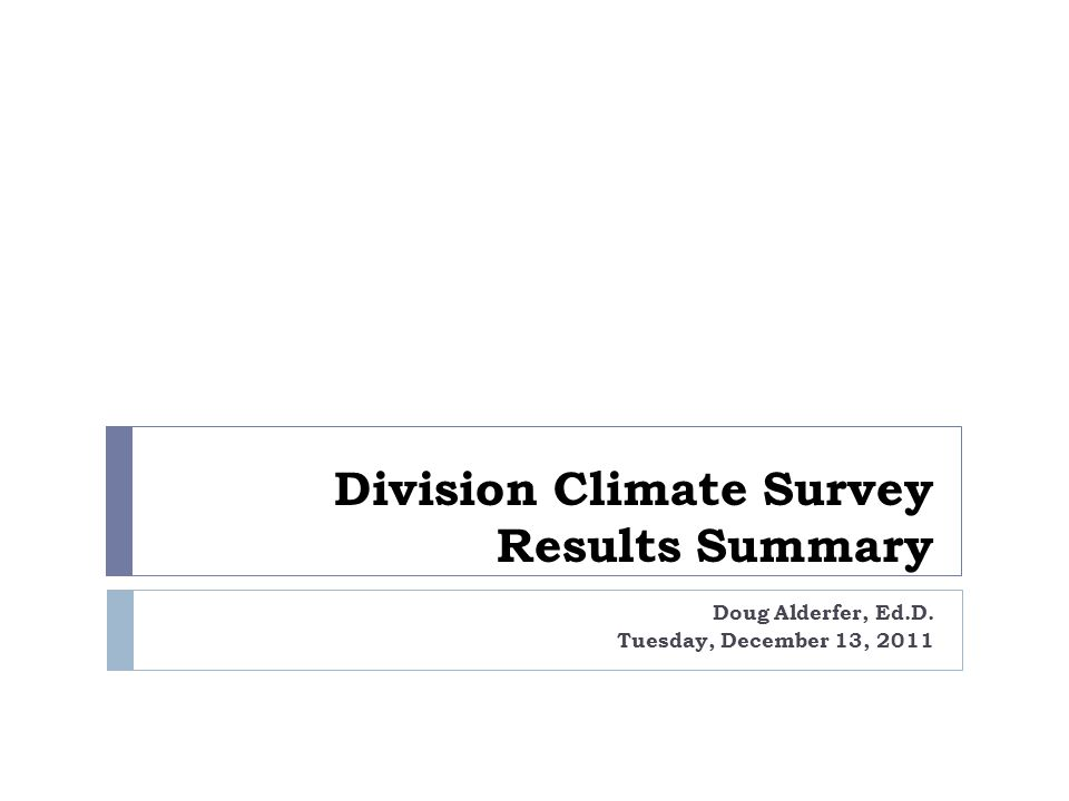 Division Climate Survey Results Summary Doug Alderfer, Ed.D. Tuesday, December 13, 2011