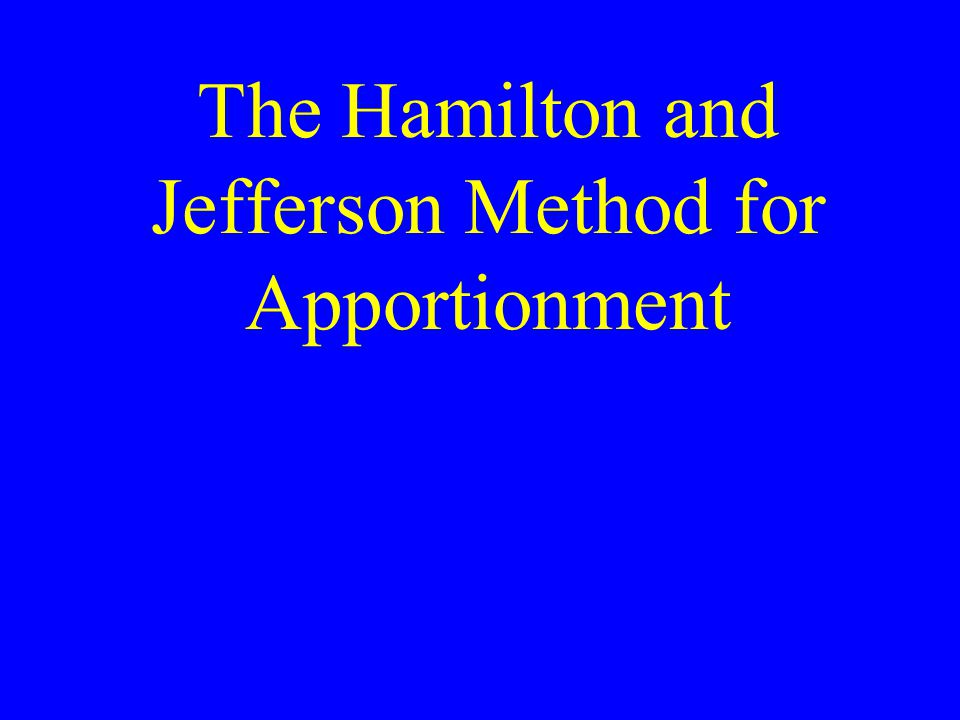 The Hamilton and Jefferson Method for Apportionment