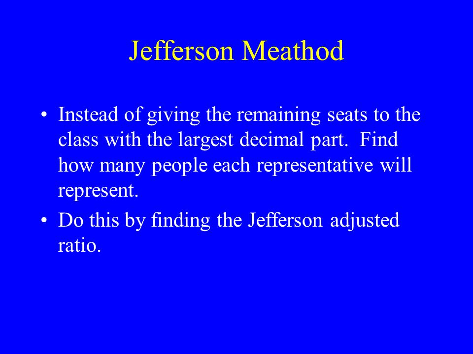 Jefferson Meathod Instead of giving the remaining seats to the class with the largest decimal part.