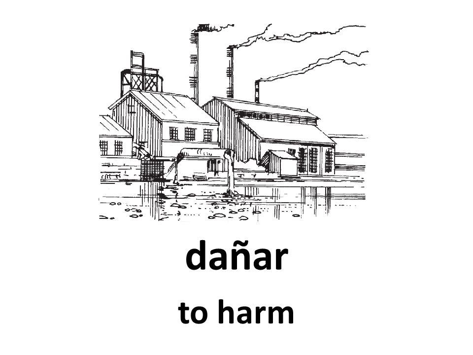 dañar to harm