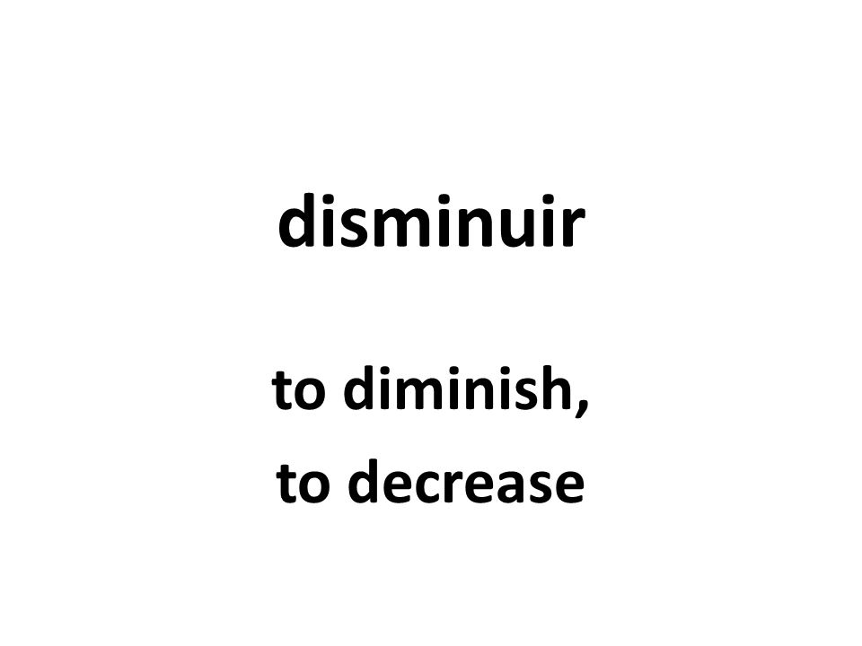 disminuir to diminish, to decrease