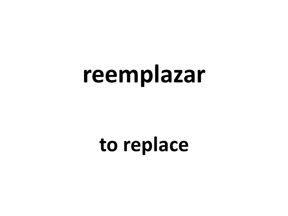 reemplazar to replace