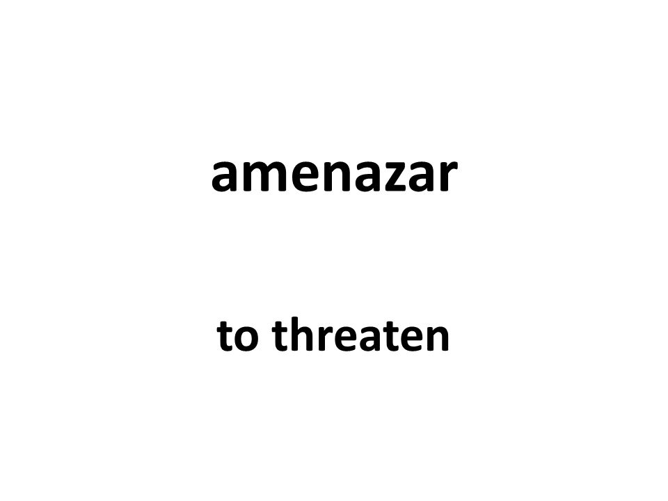 amenazar to threaten