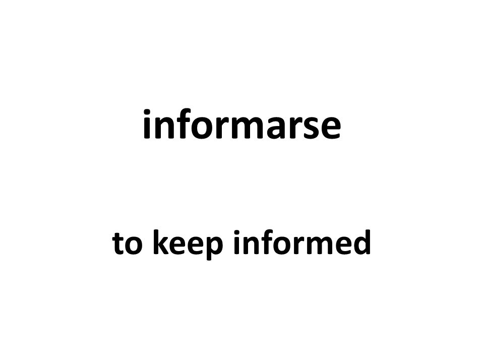 informarse to keep informed