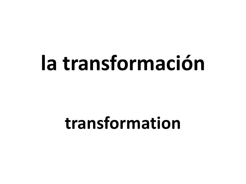 la transformación transformation
