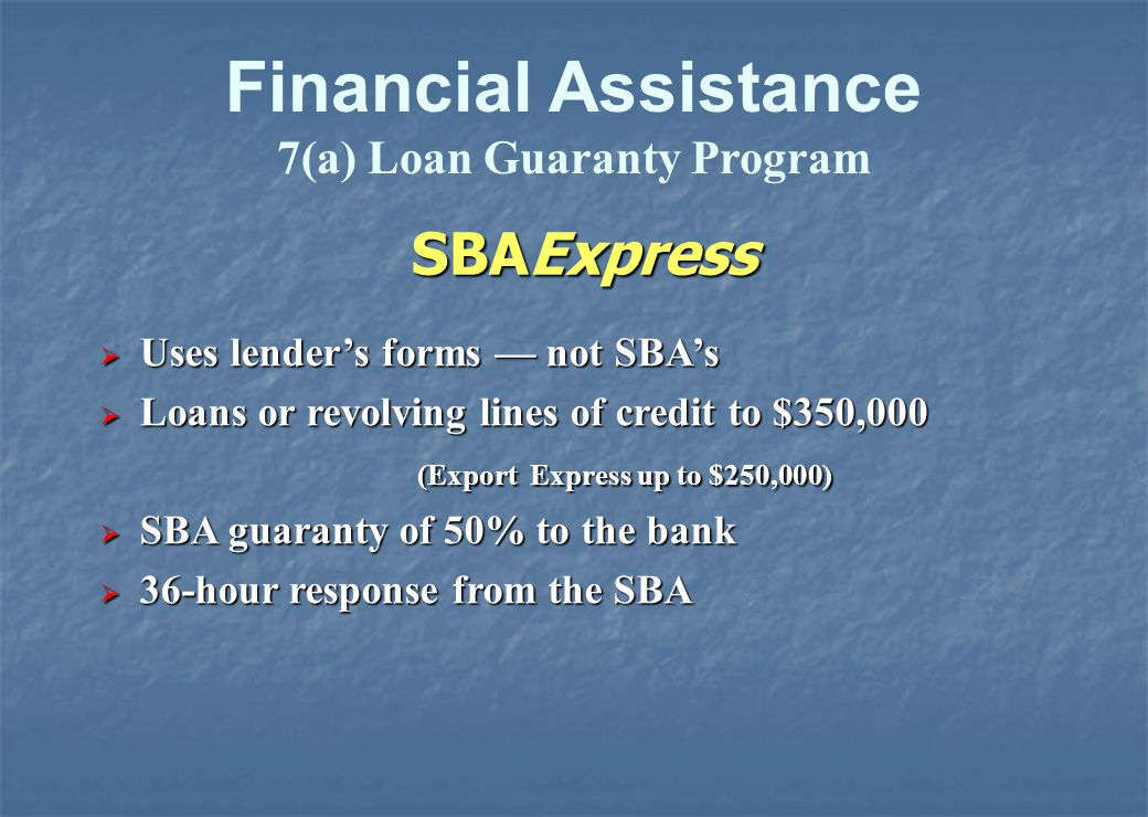 Maximum $2,000,000 loan limit $350,000 - SBA Express: Up to $350,000 $500,000 -Patriot Express: Up to $500,000 - SBA CommunityExpress - Up to $250,000