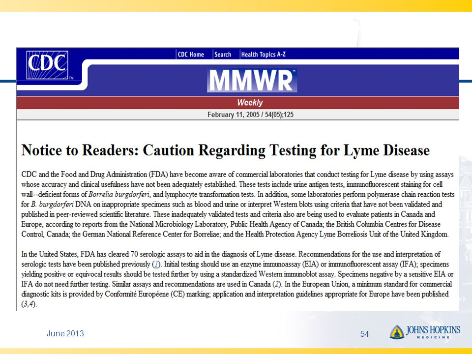 Reliable Resources American Lyme Disease Foundation: http://www.aldf.com/http://www.aldf.com/ –Patient and physician information –Help with physician referral to evidence-based physicians Centers for Disease Control: www.cdc.gov/lyme/www.cdc.gov/lyme/ –Helpful clinical information, photos, statistics –Excellent FAQ section Feder HM Jr, et al.
