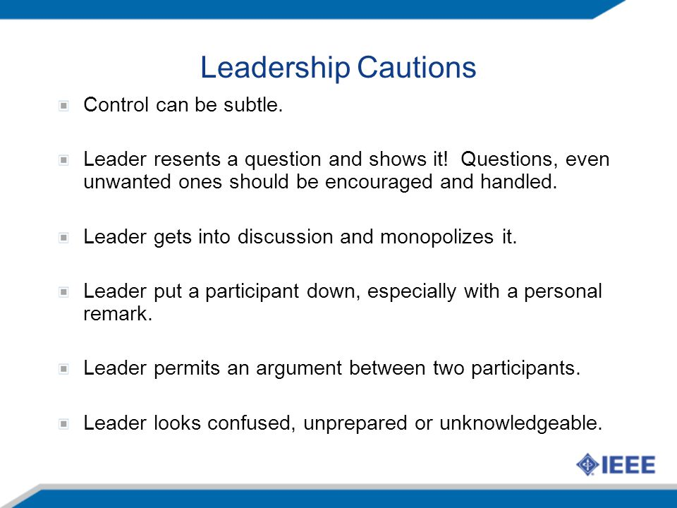 Leadership Cautions Control can be subtle. Leader resents a question and shows it.