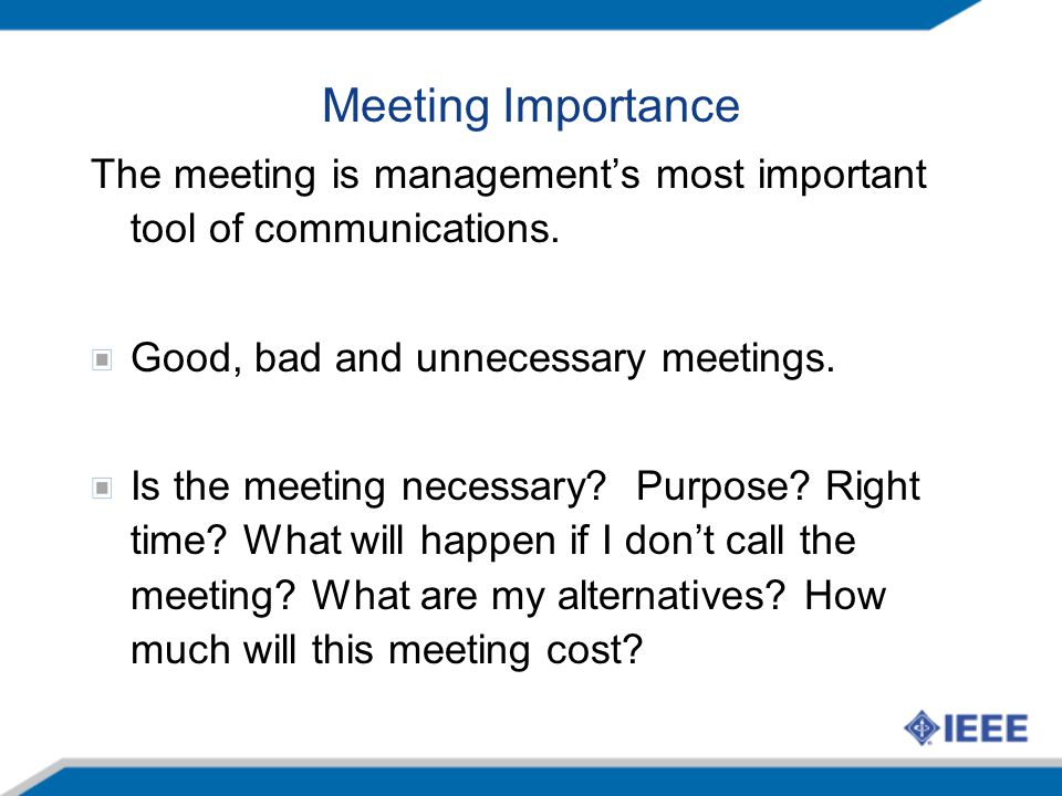 Meeting Importance The meeting is management's most important tool of communications.