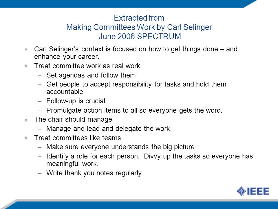 Extracted from Making Committees Work by Carl Selinger June 2006 SPECTRUM Carl Selinger's context is focused on how to get things done – and enhance your career.