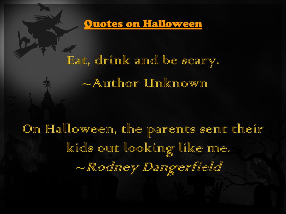 Quotes on Halloween Eat, drink and be scary.