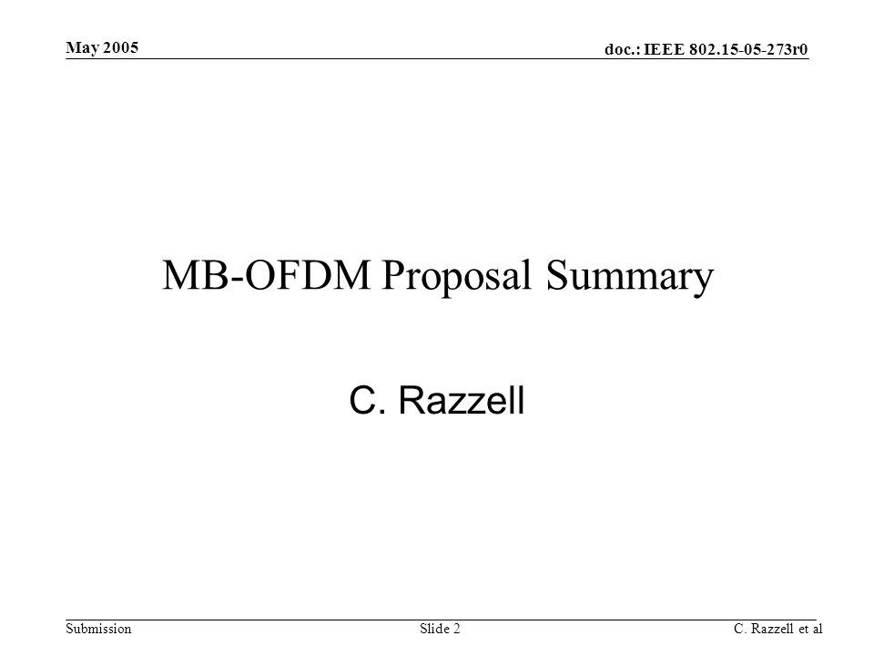 doc.: IEEE 802.15-05-273r0 Submission May 2005 C. Razzell et alSlide 2 MB-OFDM Proposal Summary C. Razzell
