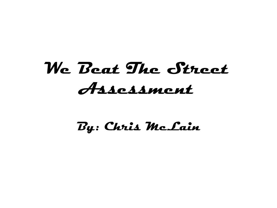 We Beat The Street Assessment By: Chris McLain