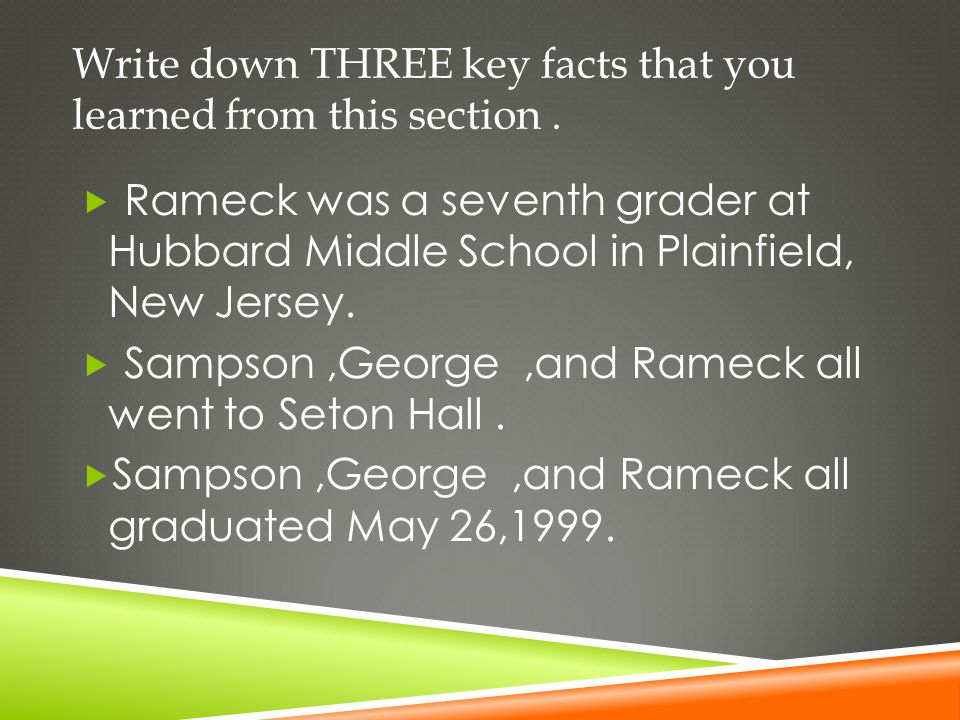 Write down THREE key facts that you learned from this section.  Rameck was a seventh grader at Hubbard Middle School in Plainfield, New Jersey.  Sam