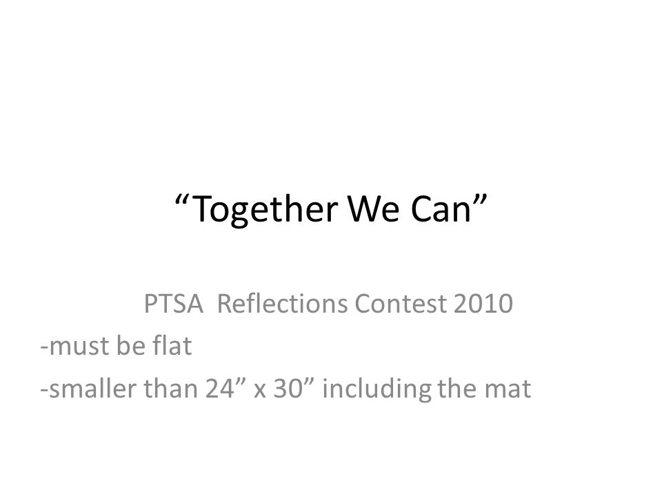 Together We Can PTSA Reflections Contest 2010 -must be flat -smaller than 24 x 30 including the mat