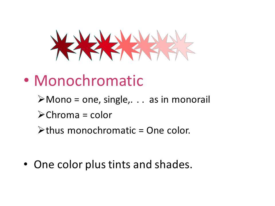 Monochromatic  Mono = one, single,...