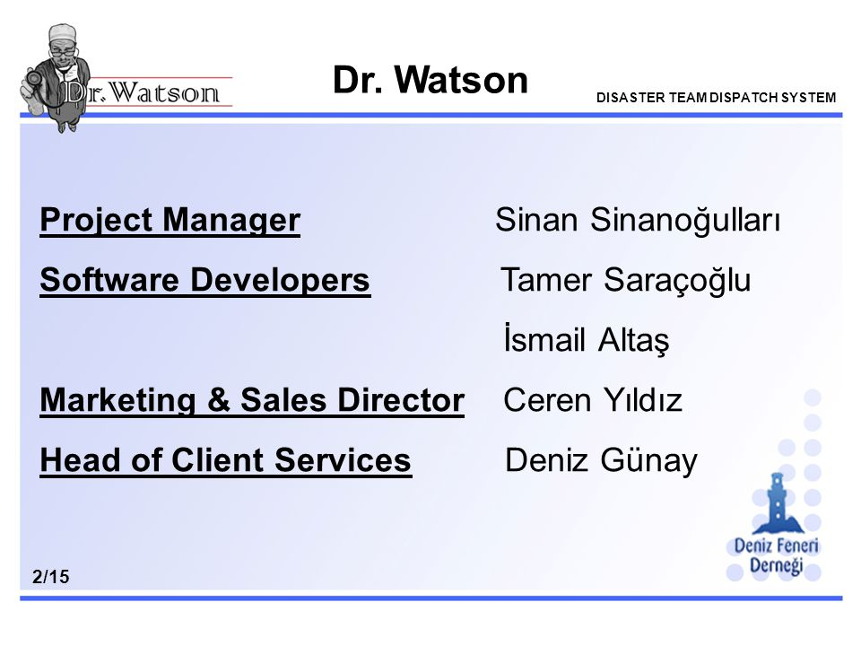 Dr. Watson Project Manager Sinan Sinanoğulları Software Developers Tamer Saraçoğlu İsmail Altaş Marketing & Sales Director Ceren Yıldız Head of Client