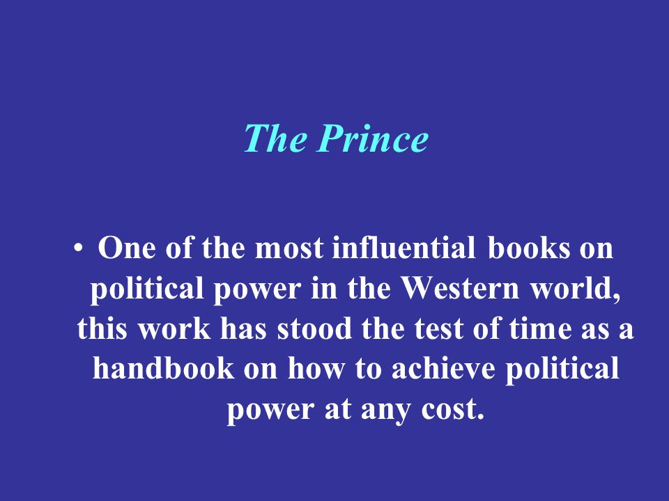 The Prince One of the most influential books on political power in the Western world, this work has stood the test of time as a handbook on how to ach