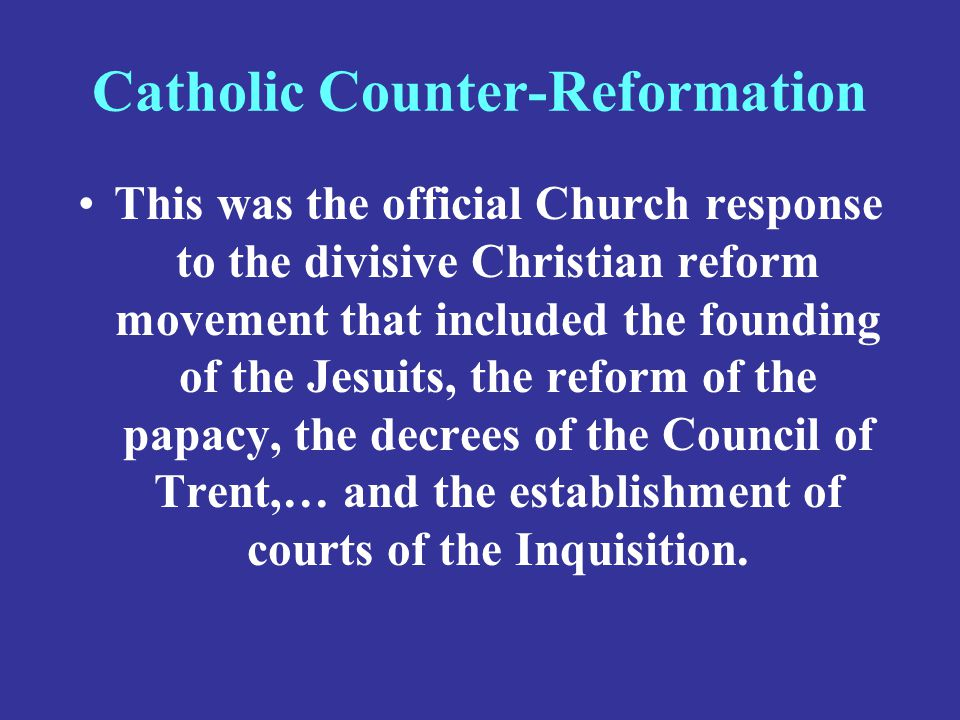 Catholic Counter-Reformation This was the official Church response to the divisive Christian reform movement that included the founding of the Jesuits