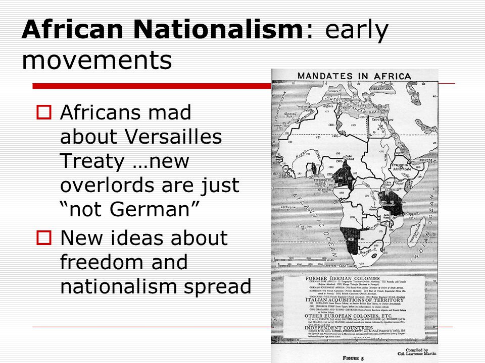"""African Nationalism: early movements  Africans mad about Versailles Treaty …new overlords are just """"not German""""  New ideas about freedom and nationa"""