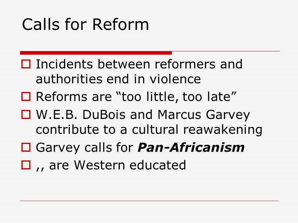 """ Incidents between reformers and authorities end in violence  Reforms are """"too little, too late""""  W.E.B. DuBois and Marcus Garvey contribute to a c"""