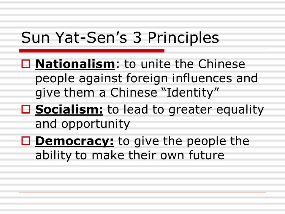 """Sun Yat-Sen's 3 Principles  Nationalism: to unite the Chinese people against foreign influences and give them a Chinese """"Identity""""  Socialism: to le"""