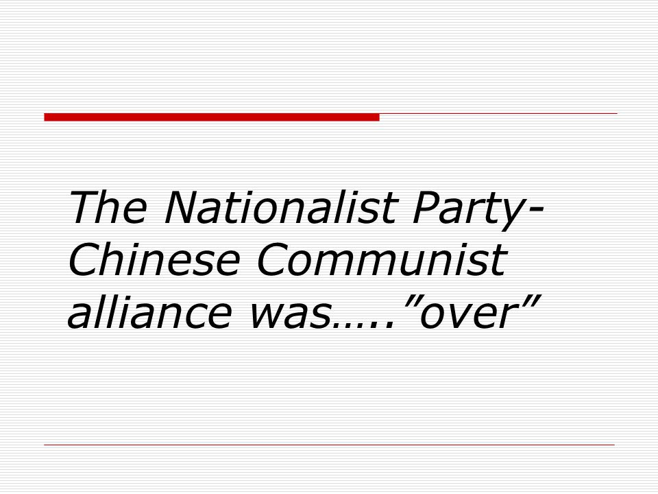 """The Nationalist Party- Chinese Communist alliance was…..""""over"""""""