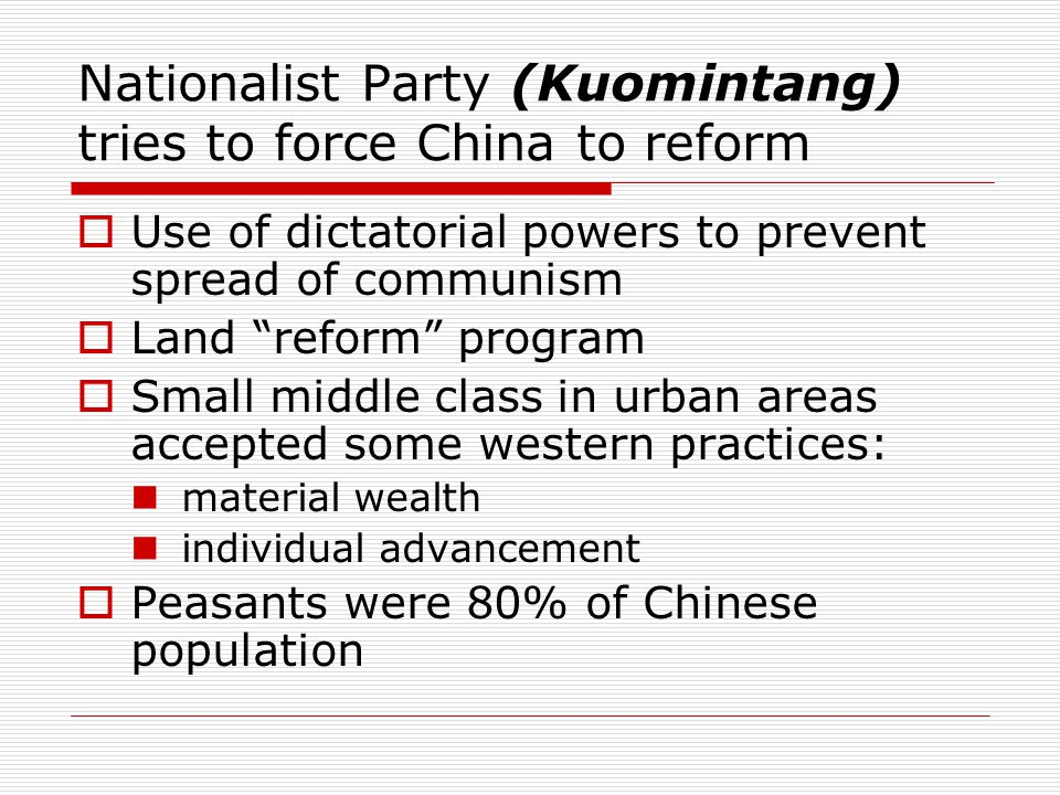 """Nationalist Party (Kuomintang) tries to force China to reform  Use of dictatorial powers to prevent spread of communism  Land """"reform"""" program  Sma"""