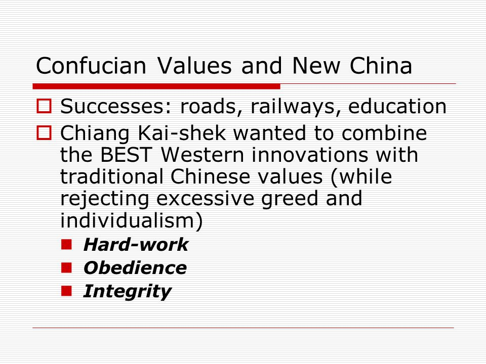 Confucian Values and New China  Successes: roads, railways, education  Chiang Kai-shek wanted to combine the BEST Western innovations with tradition