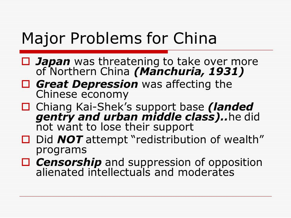 Major Problems for China  Japan was threatening to take over more of Northern China (Manchuria, 1931)  Great Depression was affecting the Chinese ec